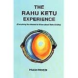 The Rahu Ketu Experience: Everything You Wanted to Know about Rahu and Ketu