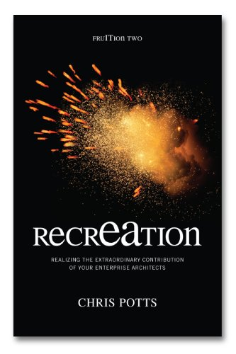 recrEAtion: Realizing the Extraordinary Contribution of Your Enterprise Architects (FruITion Series Book 2)