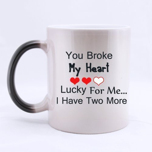 Funny Guy Mugs Gifts Funny Quotes You Broke My Heart Lucky for me.I Have Two More Tea/Coffee/Wine Cup 100% Ceramic 11-Ounce Morphing Mug