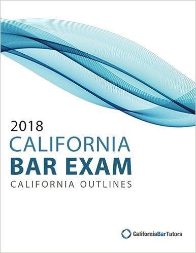 2018 California Bar Exam California Outlines: California Bar