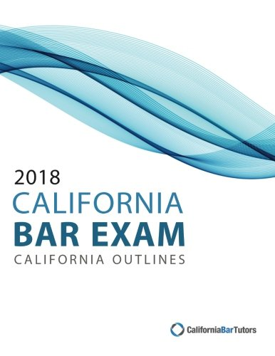 2018 California Bar Exam California Outlines