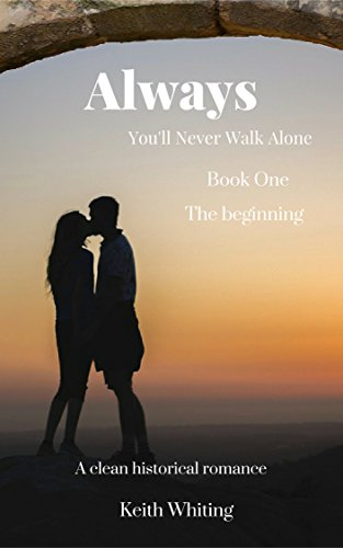 (Always: You'll Never Walk Alone - The Beginning: (Always: You'll Never Walk Alone Book One) ((A Clean Historical Romance)))