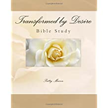 Transformed by Desire Bible Study: A Journey of Awakening to Life and Love