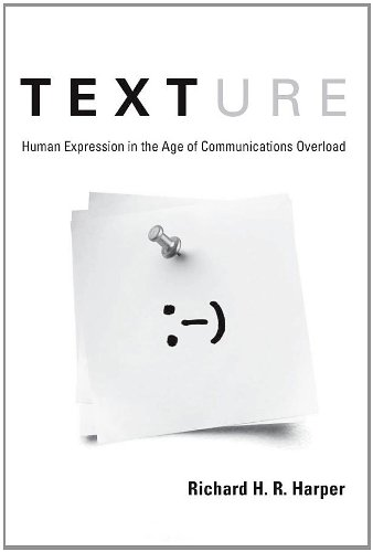 Texture: Human Expression in the Age of Communications Overload (MIT Press)