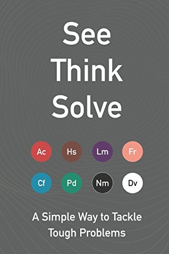 Books : See Think Solve: A Simple Way to Tackle Tough Problems