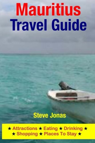 Mauritius Travel Guide: Attractions, Eating, Drinking, Shopping & Places To Stay