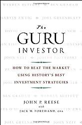 The Guru Investor: How to Beat the Market Using History's Best Investment Strategies