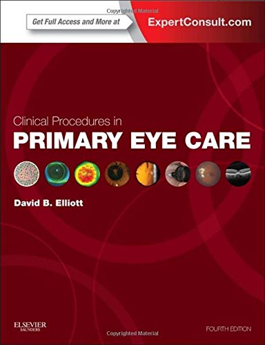 Clinical Procedures in Primary Eye Care: Expert Consult: Online and Print, 4e (Expert Consult Title: Online + Print), by David B. Elliott