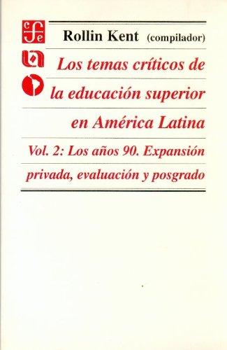 Book cover from Los temas críticos de la educación superior en América Latina, vol. 2. Los años 90. Expansión privada, evaluación y posgrado (Vol. 1: Seccion de Obras de Educacion y Pedagogia) (Spanish Edition) by Kent Rollin (comp.)