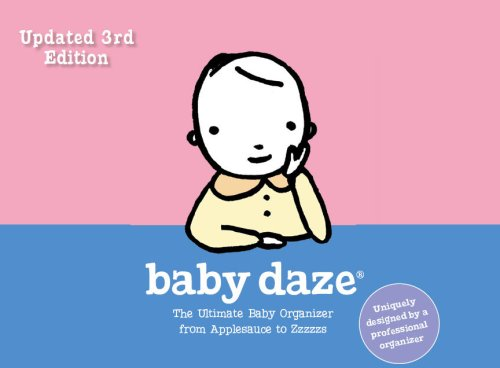 (3rd Edition Baby Daze: The Ultimate Baby Organizer from Applesauce to Zzzzzs)