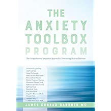 The Anxiety Toolbox Program: The Comprehensive, Integrative Approach to Overcoming Anxious Emotions