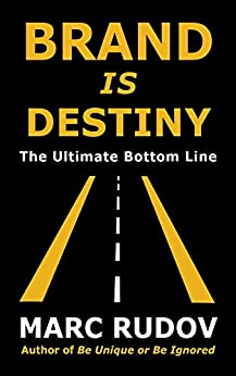 Brand Is Destiny: The Ultimate Bottom Line por [Rudov, Marc H.]