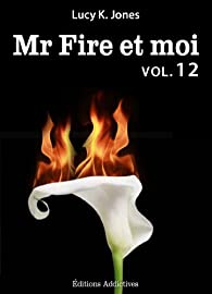 Mr Fire et moi, tome 12 par Lucy K. Jones