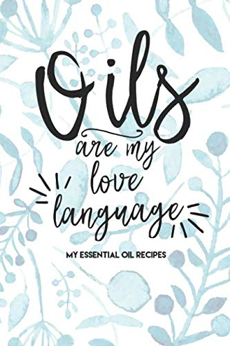 Oils Are My Love Language: My Essential Oil Recipe Book Blank Journal to Write Your Most Used Blends In Black Friday Deals 2019