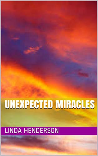 Unexpected Miracles: Based on a true story por Linda Henderson