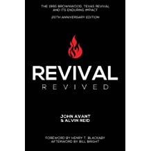Revival Revived: The 1995 Revival in Brownwood, Texas, and Its Impact for Revival Today (Gospel Advance Books) (Volume 5)