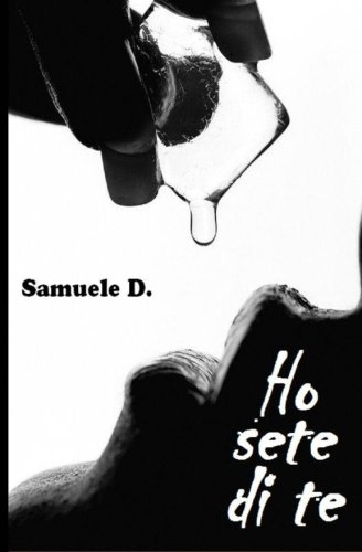 Ho Sete Di Te Copertina flessibile – 17 ago 2012 Samuele D. Createspace Independent Pub 1479143545 Fiction / Romance / Erotica