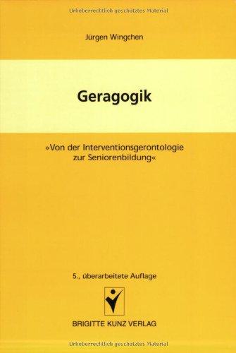 Geragogik: Von der Interventionsgerontologie zur Seniorenbildung. Lehrbuch und Arbeitsbuch für Altenpflegeberufe