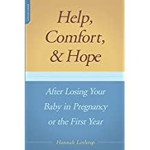 Help, Comfort, And Hope After Losing Your Baby In Pregnancy Or The First Year