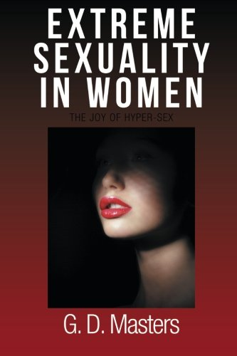 Extreme Sexuality in Women: The Joy of Hyper-Sex