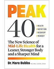 Peak 40: The New Science of Mid-Life Health for a Leaner, Stronger Body and a Sharper Mind