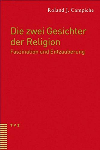 Die Zwei Gesichter Der Religion. Faszination Und Entzauberung