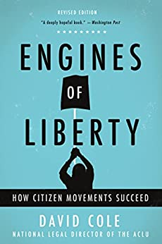 Engines of Liberty: The Power of Citizen Activists to Make Constitutional Law by [Cole, David]