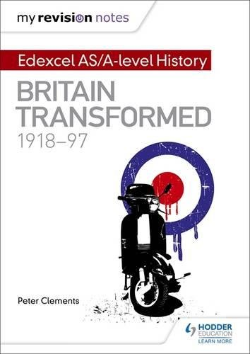 My Revision Notes: Edexcel As/A-Level History: Britain Transformed, 1918-97 ebook