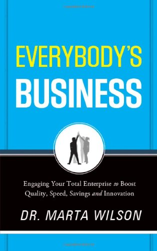 Everybody's Business: Engaging Your Total Enterprise to Boost Quality, Speed, Savings and Innovation ebook