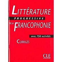 Littérature progressive de la francophonie: Corrigés - avec 750 activités