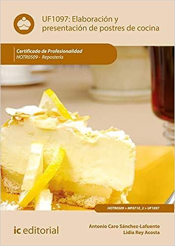 Elaboración y presentación de postres de cocina. HOTR0509 ...