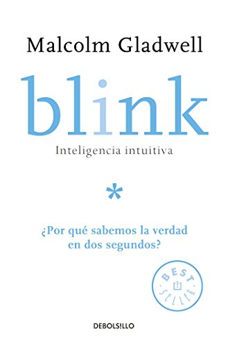 Blink: Inteligencia intuitiva / Blink: The Power of Thinking Without Thinking: Por que sabemos la verdad en dos segundos? (Spanish Edition)