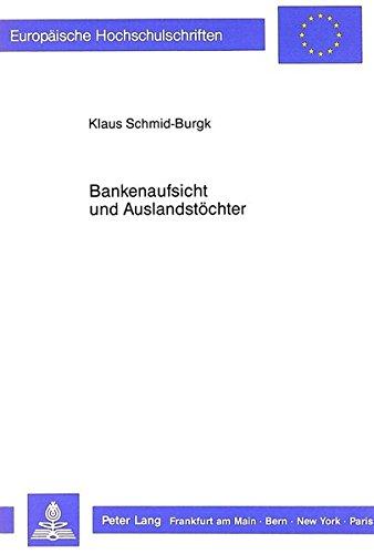 Bankenaufsicht und Auslandstöchter (Europäische Hochschulschriften Recht) (German Edition) by Peter Lang GmbH, Internationaler Verlag der Wissenschaften