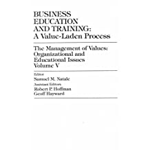 Business Education and Training: A Value-Laden-Process, The Management of Values: Organizational and Educational Issues