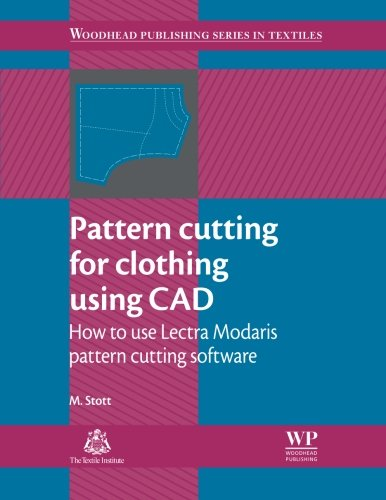 Pattern Cutting for Clothing Using CAD: How to Use Lectra Modaris Pattern Cutting Software (Woodhead Publishing Series i