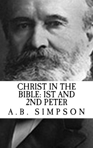 A.B. Simpson Christ in The Bible: 1st and 2nd Peter (Revival Press Edition)