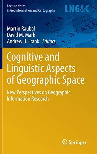 Cognitive and Linguistic Aspects of Geographic Space: New Perspectives on Geographic Information Research (Lecture Notes in Geoinformation and Cartography) by Brand: Springer
