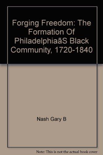 Forging Freedom / The Formation of Philadelphia's Black Community 1720-1840
