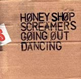 Honey Shop Screamers - Going Out Dancing, Inc FREE CD!!