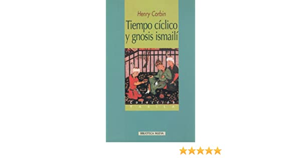 Tiempo cíclico y gnosis ismailí (Spanish Edition) - Kindle edition by Henry Corbin. Religion & Spirituality Kindle eBooks @ Amazon.com.