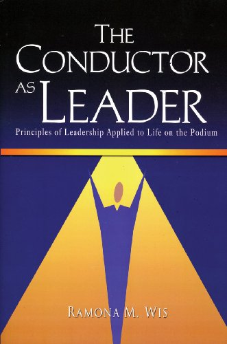 The Conductor As Leader: Principles of Leadership Applied to Life on the Podium/G7071
