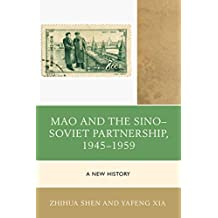Mao and the Sino–Soviet Partnership, 1945–1959: A New History (The Harvard Cold War Studies Book Series)