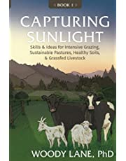 Capturing Sunlight, Book 1: Skills & Ideas for Intensive Grazing, Sustainable Pastures, Healthy Soils, & Grassfed Livestock