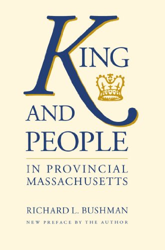 King and People in Provincial Massachusetts (Published by the Omohundro Institute of Early American History and Culture