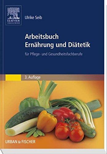 Arbeitsbuch Ernährung und Diätetik: Für Pflege- und Gesundheitsfachberufe
