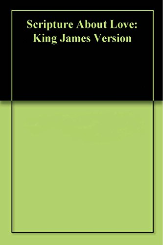 Scripture About Love: King James Version (Bible Verses About Love King James Version)