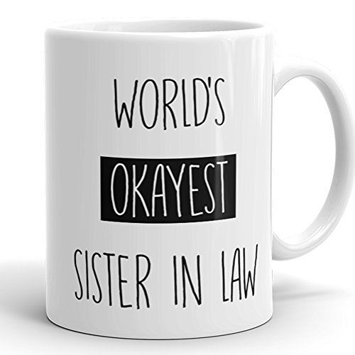 Worlds Okayest Sister In Law Mug - Funny Coffee Cup For Relatives 11 OZ Coffee Mugs Sarcasm Family Gag Gift