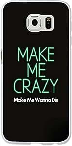 Customize PIX1 Phone Samsung Galaxy S6 Case S6 Edge Case,make me crazy make me wanna die