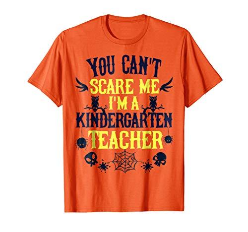 You Cant Scare Me Im a Kindergarten Teacher Halloween Shirt
