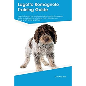 Lagotto Romagnolo Training Guide Lagotto Romagnolo Training Includes: Lagotto Romagnolo Tricks, Socializing, Housetraining, Agility, Obedience, Behavioral Training and More 16
